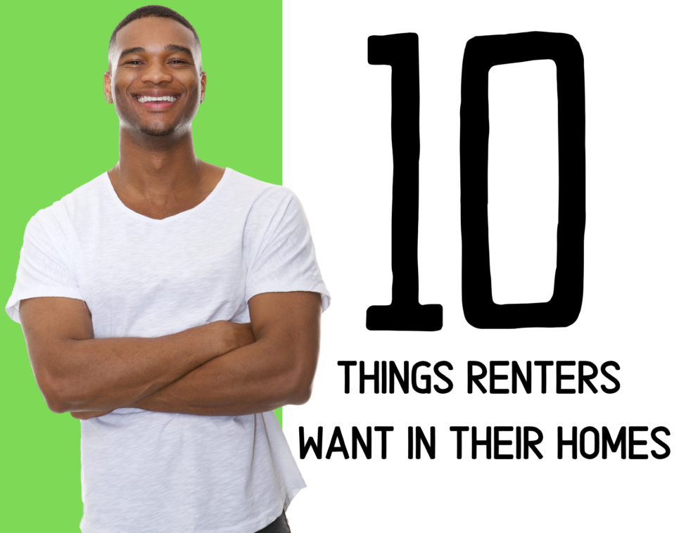 Top 10 Things Renters Want In Their Homes